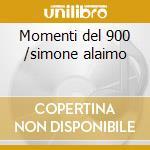 Momenti del 900 /simone alaimo cd musicale di Artisti Vari