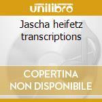 Jascha heifetz transcriptions cd musicale di Artisti Vari