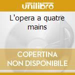 L'opera a quatre mains cd musicale di Artisti Vari