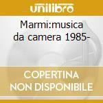 Marmi:musica da camera 1985- cd musicale di Gabrio Taglietti