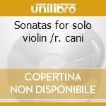 Sonatas for solo violin /r. cani cd musicale di Artisti Vari