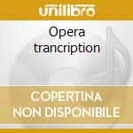 Opera trancription cd musicale di Franz Liszt