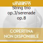 String trio op.3/serenade op.8 cd musicale di Beethoven