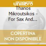 For sax and strings cd musicale di Thanos Mikroutsikos