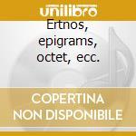 Ertnos, epigrams, octet, ecc. cd musicale di Theodore Antoniou