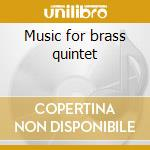Music for brass quintet cd musicale di Artisti Vari