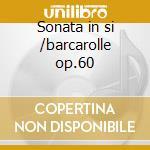 Sonata in si /barcarolle op.60 cd musicale di Fryderyk Chopin