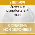 Opere per pianoforte a 4 mani cd musicale di Gaetano Donizetti