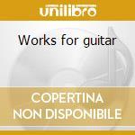 Works for guitar cd musicale di Matiegcka