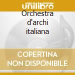 Orchestra d'archi italiana cd musicale di Artisti Vari