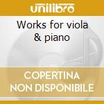 Works for viola & piano cd musicale di Artisti Vari