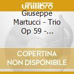 Trio op.59 sonata op.22 ecc. cd musicale di Giuseppe Martucci