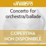Concerto for orchestra/ballade cd musicale di Yorgo Sicilianos