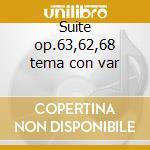 Suite op.63,62,68 tema con var cd musicale di Alessandro Longo