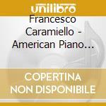Francesco Caramiello - American Piano Music cd musicale di Artisti Vari