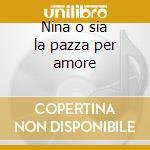 Nina o sia la pazza per amore cd musicale di Giovanni Paisiello