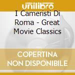 I Cameristi Di Roma - Great Movie Classics cd musicale di Artisti Vari