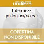 Intermezzi goldoniani/ricreaz. cd musicale di Bossi marco enrico/bo