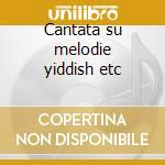 Cantata su melodie yiddish etc cd musicale di Carlo Boccadoro