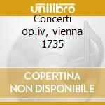 Concerti op.iv, vienna 1735 cd musicale di Andrea Zani