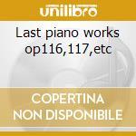 Last piano works op116,117,etc cd musicale di Johannes Brahms