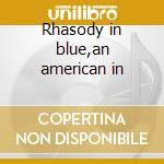 Rhasody in blue,an american in cd musicale di George Gershwin