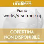Piano works/v.sofronizkij cd musicale di Fryderyk Chopin