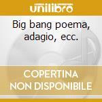Big bang poema, adagio, ecc. cd musicale di Giorgio Gaslini