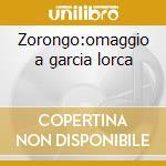 Zorongo:omaggio a garcia lorca cd musicale di Arturo Tallini