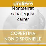 Montserrat caballe/jose carrer cd musicale di Artisti Vari