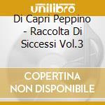 RACCOLTA DI SUCCESSI VOL.3 cd musicale di DI CAPRI PEPPINO