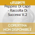 RACCOLTA DI SUCCESSI VOL.2 cd musicale di DI CAPRI PEPPINO