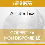 A TUTTA FISA                              cd musicale di FRANCHI SERGIO