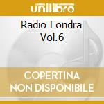 RADIO LONDRA VOL.6                        cd musicale di BAGNASCO PAOLO