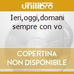 Ieri,oggi,domani sempre con vo cd musicale di Roberto Tagliani