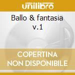 Ballo & fantasia v.1 cd musicale di Orchestra mauro rizzi