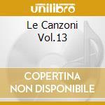 LE CANZONI VOL.13 cd musicale di I GIRASOLI
