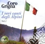 Coro Grigna - Veri Canti Degli Alpini Vol.1, I cd musicale di CORO GRIGNA