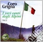 Coro Grigna - Veri Canti Degli Alpini Vol.2, I cd musicale di CORO GRIGNA