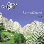 Coro Grigna - La Tradizione Vol.1 cd musicale di CORO GRIGNA