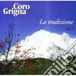 Coro Grigna - La Tradizione Vol.2 cd musicale di CORO GRIGNA
