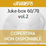 Juke-box 60/70 vol.2 cd musicale di Artisti Vari
