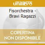 BRAVI RAGAZZI VOL.2 cd musicale di FISORCHESTRA GIUSEPPE VERDI