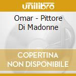 PITTORE DI MADONNE cd musicale di OMAR