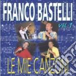 Franco Bastelli - Le Mie Canzoni Vol.1 cd musicale di Franco Bastelli