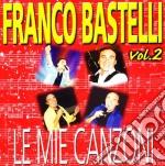 Franco Bastelli - Le Mie Canzoni #02 cd musicale di Franco Bastelli