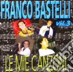 Franco Bastelli - Le Mie Canzoni Vol.3 cd musicale di Franco Bastelli