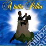 A tutta polka cd musicale di Artisti Vari