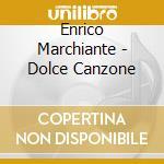 DOLCE CANZONE                             cd musicale di MARCHIANTE ENRICO