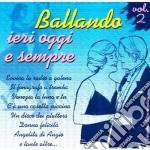 Ballando Ieri Oggi Domani Vol.2 cd musicale di Artisti Vari